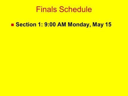 Finals Schedule n Section 1: 9:00 AM Monday, May 15.