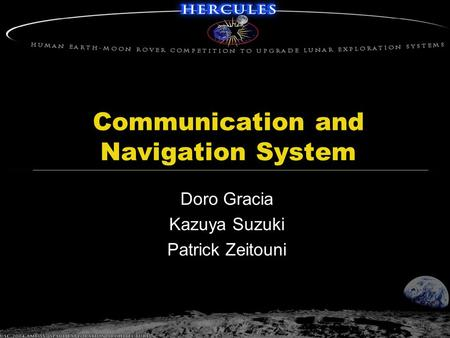 Communication and Navigation System Doro Gracia Kazuya Suzuki Patrick Zeitouni.