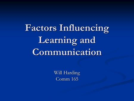 Factors Influencing Learning and Communication Will Harding Comm 165.