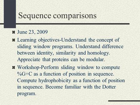 Sequence comparisons June 23, 2009 Learning objectives-Understand the concept of sliding window programs. Understand difference between identity, similarity.