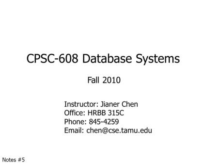 CPSC-608 Database Systems Fall 2010 Instructor: Jianer Chen Office: HRBB 315C Phone: 845-4259   Notes #5.