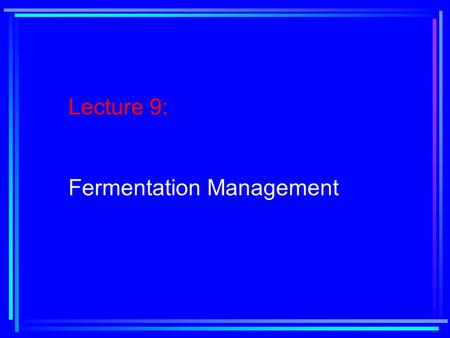 Lecture 9: Fermentation Management. Reading Assignment: Text, Chapter 4, pages 102-126.