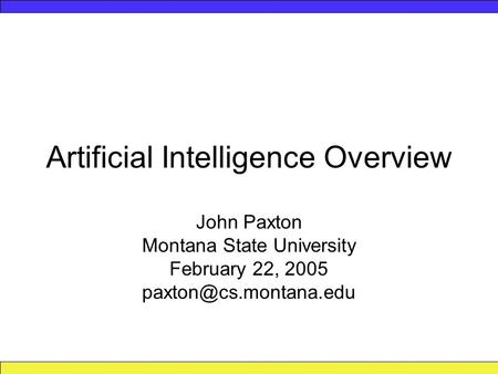 Artificial Intelligence Overview John Paxton Montana State University February 22, 2005