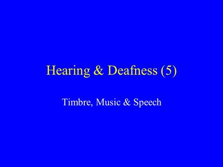 Hearing & Deafness (5) Timbre, Music & Speech.