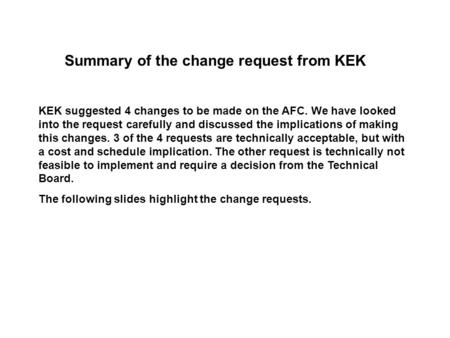Summary of the change request from KEK KEK suggested 4 changes to be made on the AFC. We have looked into the request carefully and discussed the implications.