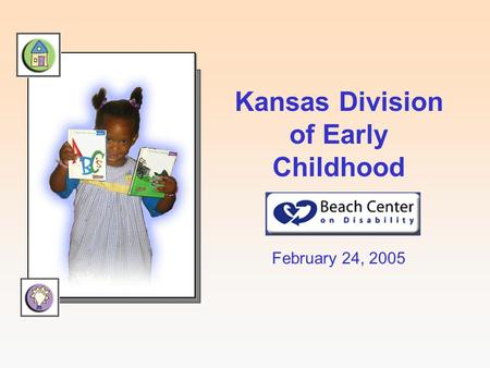 Kansas Division of Early Childhood February 24, 2005.
