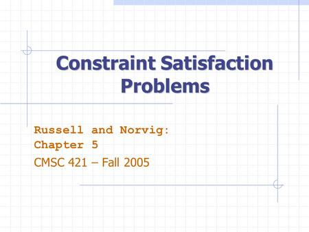 Constraint Satisfaction Problems Russell and Norvig: Chapter 5 CMSC 421 – Fall 2005.