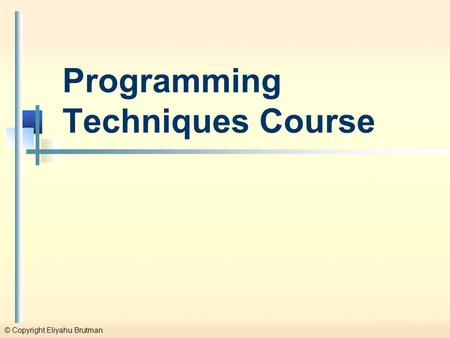 © Copyright Eliyahu Brutman Programming Techniques Course.