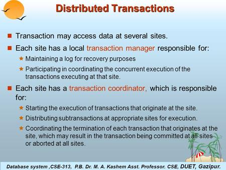 ©Silberschatz, Korth and Sudarshan19.1Database System Concepts Distributed Transactions Transaction may access data at several sites. Each site has a local.