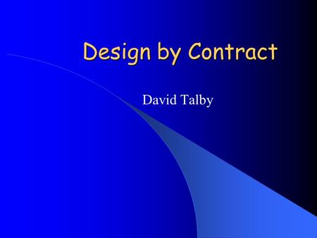 Design by Contract David Talby. Software Correctness When is a class correct? – It ' s a relative concept; what is required? – But it ' s the correct.