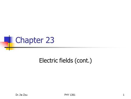 Dr. Jie ZouPHY 13611 Chapter 23 Electric fields (cont.)