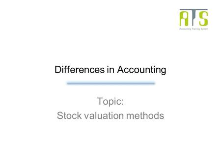 Differences in Accounting Topic: Stock valuation methods.