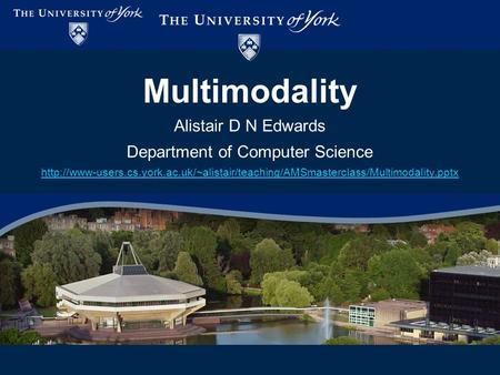 Multimodality Alistair D N Edwards Department of Computer Science