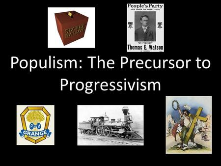 Populism: The Precursor to Progressivism