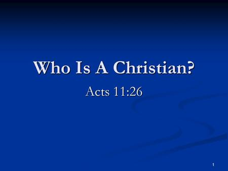 1 Who Is A Christian? Acts 11:26. 2 Acts 11:19-26 19 Now they which were scattered abroad upon the persecution that arose about Stephen travelled as far.