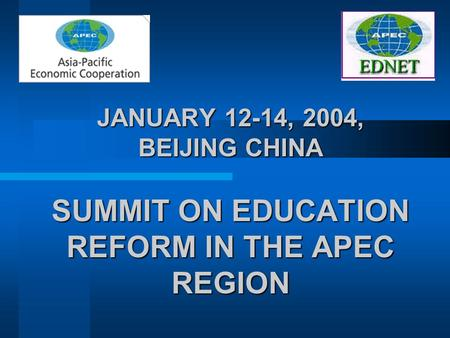 JANUARY 12-14, 2004, BEIJING CHINA SUMMIT ON EDUCATION REFORM IN THE APEC REGION.