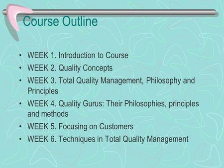 Course Outline WEEK 1. Introduction to Course WEEK 2. Quality Concepts