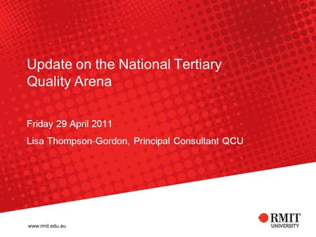 Update on the National Tertiary Quality Arena Friday 29 April 2011 Lisa Thompson-Gordon, Principal Consultant QCU.