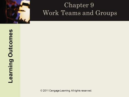 © 2011 Cengage Learning. All rights reserved. Chapter 9 Work Teams and Groups Learning Outcomes.