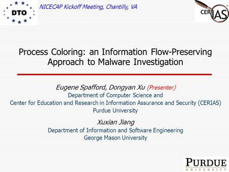 Process Coloring: an Information Flow-Preserving Approach to Malware Investigation Eugene Spafford, Dongyan Xu (Presenter) Department of Computer Science.