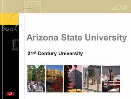 Arizona State University 21 st Century University.
