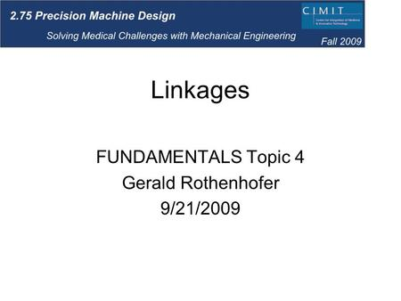 Linkages FUNDAMENTALS Topic 4 Gerald Rothenhofer 9/21/2009.