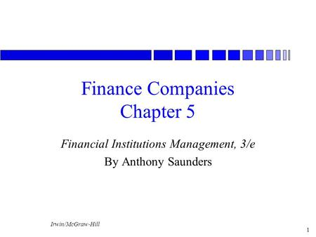 Irwin/McGraw-Hill 1 Finance Companies Chapter 5 Financial Institutions Management, 3/e By Anthony Saunders.