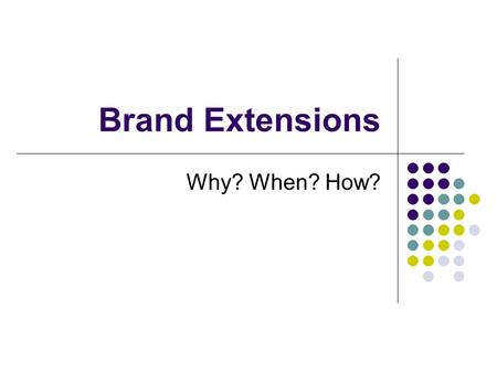 Brand Extensions Why? When? How?. What is a Brand Extension? Established brands are assets Marketers try and leverage these assets The process of using.