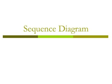 Sequence Diagram. What is Sequence Diagram?  Sequence Diagram is a dynamic model of a use case, showing the interaction among classes during a specified.