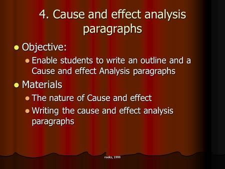 Rooks, 1999 4. Cause and effect analysis paragraphs Objective: Objective: Enable students to write an outline and a Cause and effect Analysis paragraphs.