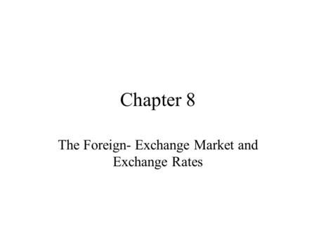 Chapter 8 The Foreign- Exchange Market and Exchange Rates.