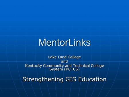 MentorLinks Lake Land College and Kentucky Community and Technical College System (KCTCS) Strengthening GIS Education.