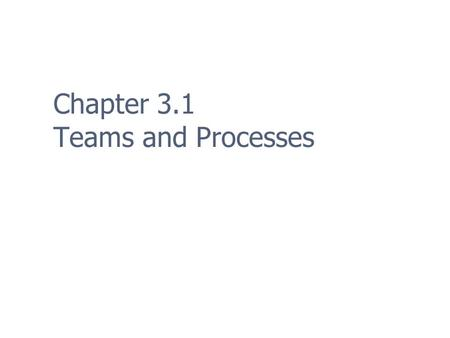 Chapter 3.1 Teams and Processes. 2 Programming Teams In the 1980s programmers developed the whole game (and did the art and sounds too!) Now programmers.