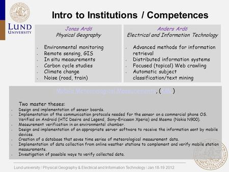 Lund university / Physical Geography & Electrical and Information Technology / Jan 18-19 2012 Intro to Institutions / Competences Jonas Ardö Physical Geography.