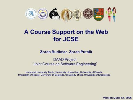 "DAAD Project ""Joint Course on Software Engineering"" Humboldt University Berlin, University of Novi Sad, University of Plovdiv, University of Skopje, University."