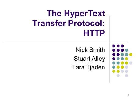 1 The HyperText Transfer Protocol: HTTP Nick Smith Stuart Alley Tara Tjaden.