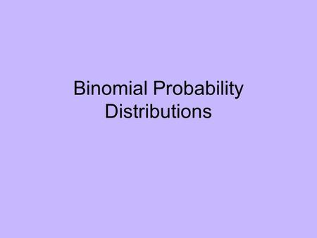 Binomial Probability Distributions. Mean and Standard Deviation for number of successes µ=np and  = (npq) 1/2 where n = number of trials p = probability.