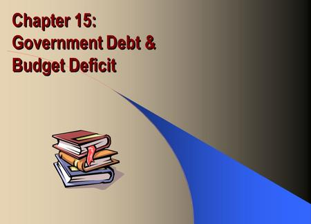 Chapter 15: Government Debt & Budget Deficit