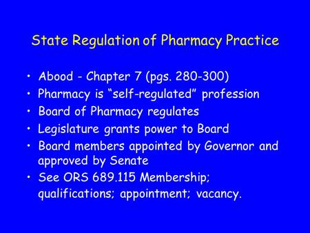 "State Regulation of Pharmacy Practice Abood - Chapter 7 (pgs. 280-300) Pharmacy is ""self-regulated"" profession Board of Pharmacy regulates Legislature."