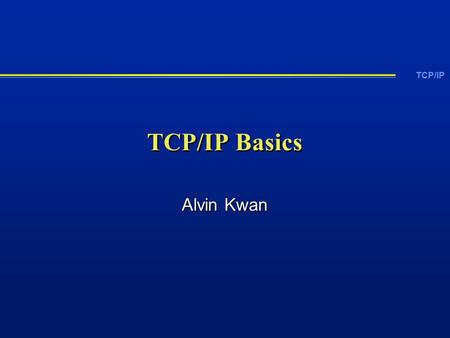 TCP/IP TCP/IP Basics Alvin Kwan. TCP/IP What is TCP/IP?  It is a protocol suite governing how data can be communicated in a network environment, both.