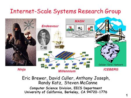 1 Internet-Scale Systems Research Group Eric Brewer, David Culler, Anthony Joseph, Randy Katz, Steven McCanne Computer Science Division, EECS Department.