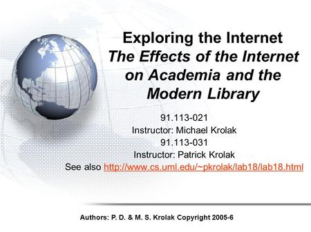 Exploring the Internet The Effects of the Internet on Academia and the Modern Library 91.113-021 Instructor: Michael Krolak 91.113-031 Instructor: Patrick.