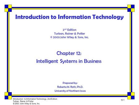 Introduction to Information Technology, 2nd Edition Turban, Rainer & Potter © 2003 John Wiley & Sons, Inc. 12-1 Introduction to Information Technology.