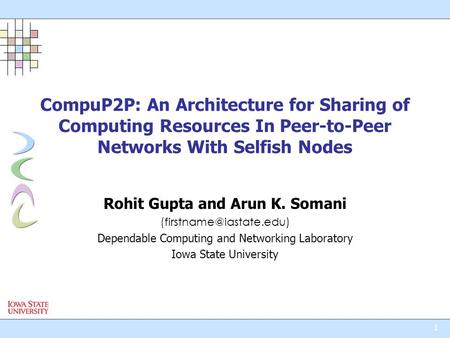 1 CompuP2P: An Architecture for Sharing of Computing Resources In Peer-to-Peer Networks With Selfish Nodes Rohit Gupta and Arun K. Somani