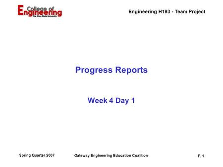 Engineering H193 - Team Project Gateway Engineering Education Coalition P. 1 Spring Quarter 2007 Progress Reports Week 4 Day 1.