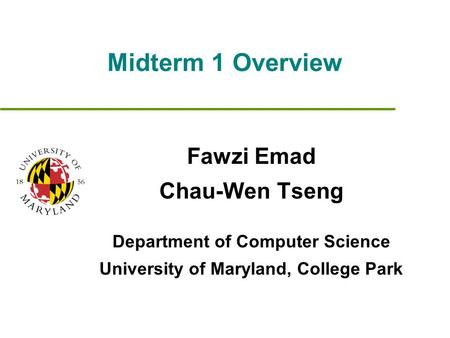 Midterm 1 Overview Fawzi Emad Chau-Wen Tseng Department of Computer Science University of Maryland, College Park.