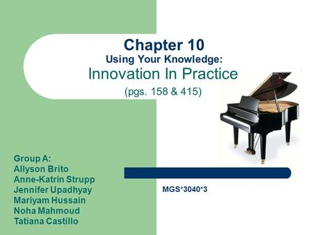 Chapter 10 Using Your Knowledge: Innovation In Practice (pgs. 158 & 415) Group A: Allyson Brito Anne-Katrin Strupp Jennifer Upadhyay Mariyam Hussain Noha.