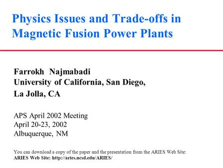 Physics Issues and Trade-offs in Magnetic Fusion Power Plants Farrokh Najmabadi University of California, San Diego, La Jolla, CA APS April 2002 Meeting.