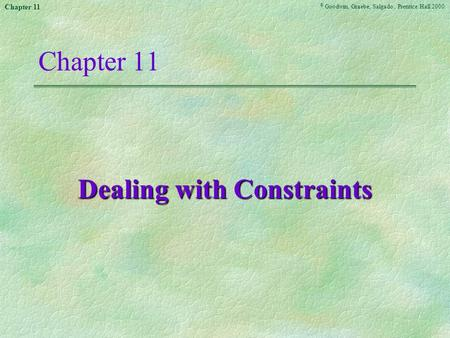 © Goodwin, Graebe, Salgado, Prentice Hall 2000 Chapter 11 Dealing with Constraints.