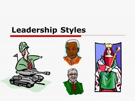 Leadership Styles.  Autocratic  Authoritative  Participative  Charismatic  Transformational.
